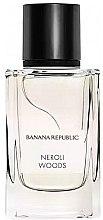 Düfte, Parfümerie und Kosmetik Banana Republic Neroli Woods - Eau de Parfum