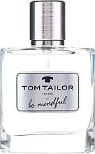 Düfte, Parfümerie und Kosmetik Tom Tailor Be Mindful Man - Eau de Toilette